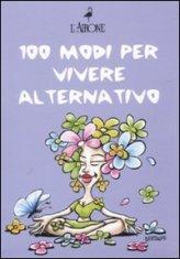 100 Modi per Vivere Alternativo - Cofanetto 3 libri