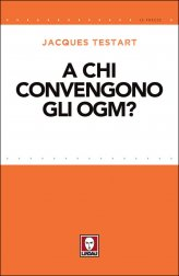 A chi convengono gli Ogm? - Libro