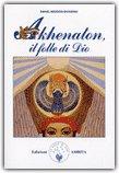 Akhenaton, il Folle di Dio
