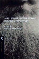 Altruismo E Cooperazione In Petr A. Kropotkin - Libro