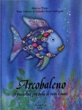 Arcobaleno - Il Pesciolino più Bello di Tutti i Mari - Libro