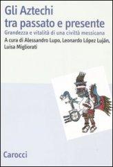 Gli Aztechi tra Passato e Presente