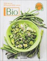 Bio - 250 Ricette all'Insegna della Natura