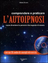 Comprenderee e Praticare l'Autoipnosi + CD Audio