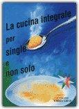 La Cucina Integrale per Single e non Solo