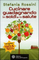 Cucinare Guadagnando in Soldi e in Salute - Libro