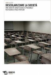 Descolarizzare la Società - Una Società senza Scuola è Possibile? - Libro