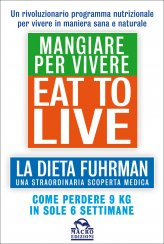 Eat to Live - Mangiare per Vivere - Libro