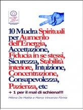 eBook - 10 Mudra Spirituali per Aumento dell'Energia, Accettazione, Fiducia in se stessi, Sicurezza, Stabilità interiore, Intuizione, Concentrazione, Consapevolezza, Pazienza, etc