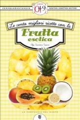eBook - Le Cento Migliori Ricette Con La Frutta Esotica