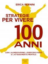 Ebook - Strategie Per Vivere 100 Anni. Con L'alimentazione, L'esercizio Fisico E L'atteggiamento Men