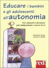 Educare i Bambini e gli Adolescenti all'Autonomia - Libro