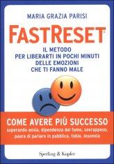 FastReset - Il metodo per liberarti in pochi minuti dalle emozioni che ti fanno male