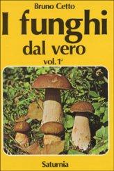 I Funghi dal Vero - Vol. 1