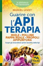Guarire con l'Apiterapia - Miele, Polline, Pappa Reale, Propoli, Apipuntura