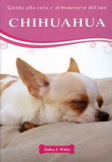 Guida alla Cura e al Benessere del tuo Chihuahua - Libro