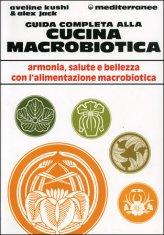 Guida Completa alla Cucina Macrobiotica