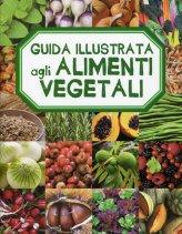 Guida Illustrata agli Alimenti Vegetali - Libro