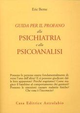 Guida per il Profano alla Psichiatria e alla Psicoanalisi - Libro