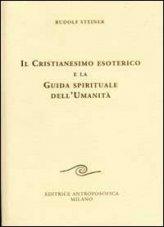 Il Cristianesimo Esoterico e la Sua Guida Spirituale dell' Umanità