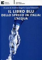 Il Libro Blu dello Spreco In Italia: l'Acqua - Libro