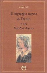 Il Linguaggio Segreto di Dante e dei Fedeli d'amore - Libro