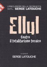 Jacques Ellul - Contro il Totalitarismo Tecnico