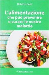 L'alimentazione che può Prevenire e Curare le Nostre Malattie