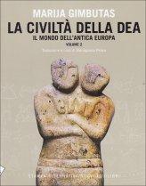 La Civiltà della Dea. Vol. 2: Il Mondo dell'Antica Europa.