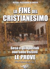 La Fine del Cristianesimo - Ges e gli Apostoli non sono Esistiti: Le Prove