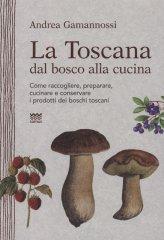 La Toscana dal Bosco alla Cucina