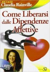 Come Liberarsi dalle Dipendenze Affettive - Libro + CD