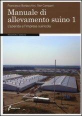 Manuale di Allevamento Suino. Vol. 1: L'azienda e l'Impresa Suinicola. - Libro