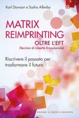 Matrix Reimprinting - Oltre l'EFT (Tecnica di Libertà Emozionale) - Libro