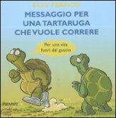Messaggio per una Tartaruga che Vuole Correre