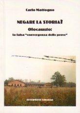 Negare la Storia? Olocausto: La Falsa Convergenza delle Prove - Libro