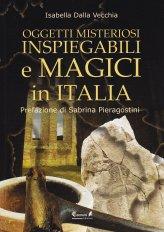 Oggetti Misteriosi Inspiegabili e Magici in Italia - Libro
