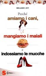 Perché Amiamo i Cani, mangiamo i Maiali e indossiamo le Mucche? - Libro