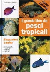 Il Grande Libro dei Pesci Tropicali d'Acqua Dolce e Marina