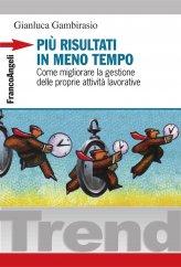 Più Risultati in Meno Tempo - Come Migliorare la Gestione delle Proprie Attività Lavorative