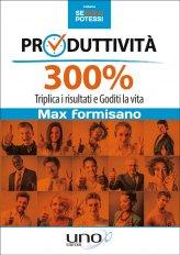 Produttività 300% - Triplica i Risultati e Goditi la Vita