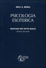 Psicologia Esoterica - Trattato dei Sette Raggi - Vol. 2