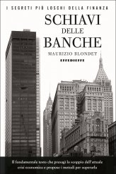 Schiavi delle Banche - I Segreti più loschi della Finanza