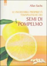 Le Incredibili Proprietà Terapeutiche dei Semi di Pompelmo