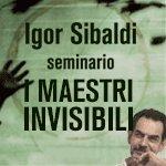 SEMINARIO: I Maestri Invisibili con Igor Sibaldi