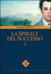 La Spirale del Successo Vol.1