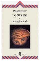Lo Stress e come affrontarlo
