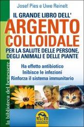 Il grande libro dell'Argento Colloidale per la salute delle persone, degli animali e delle piante - Libro