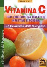 Vitamina C per Liberarti da Malattie Infettive e Tossine - Libro