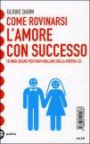Come Rovinarsi l'Amore con Successo